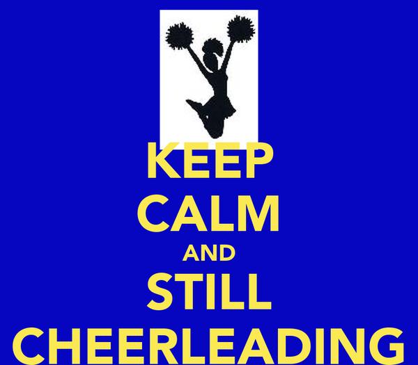 KEEP CALM AND STILL CHEERLEADING