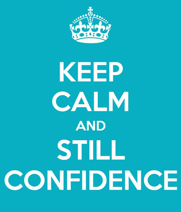 KEEP CALM AND STILL CONFIDENCE