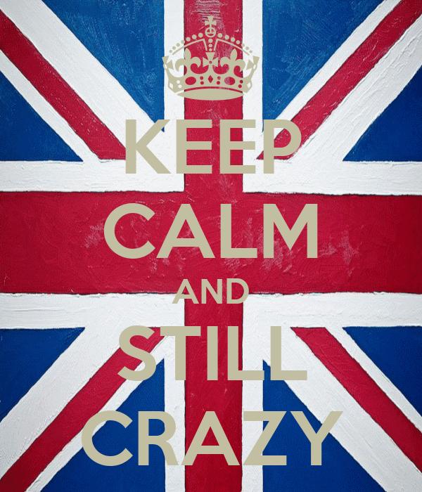 KEEP CALM AND STILL CRAZY