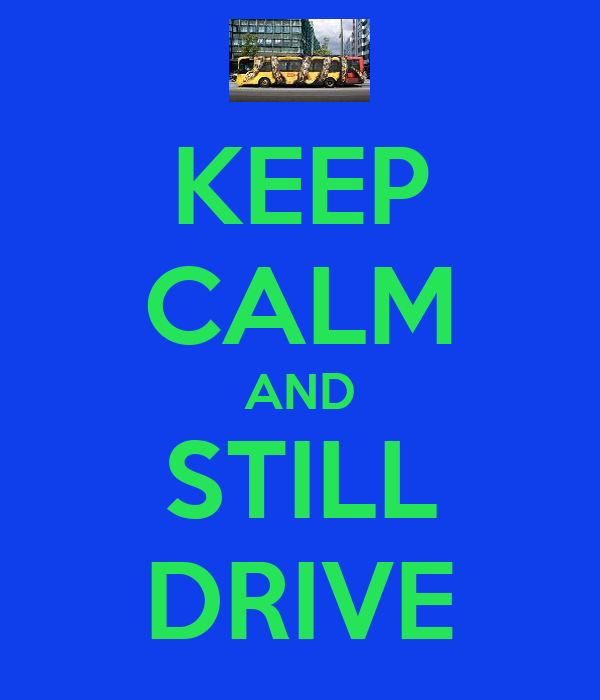 KEEP CALM AND STILL DRIVE