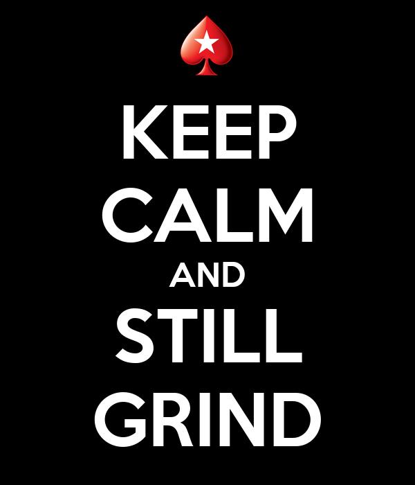 KEEP CALM AND STILL GRIND
