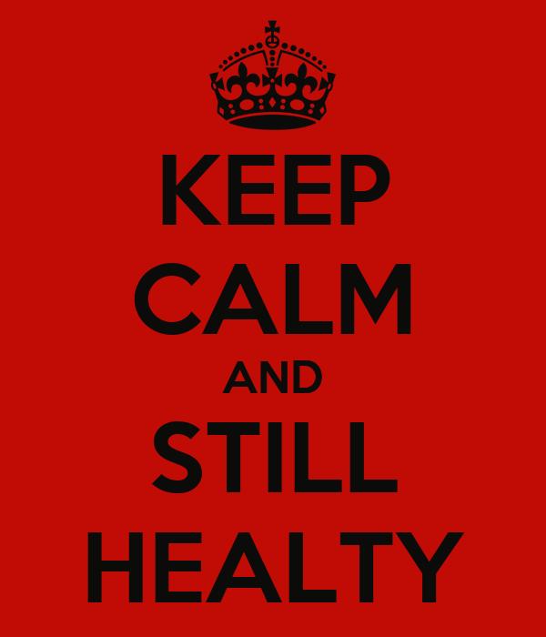 KEEP CALM AND STILL HEALTY