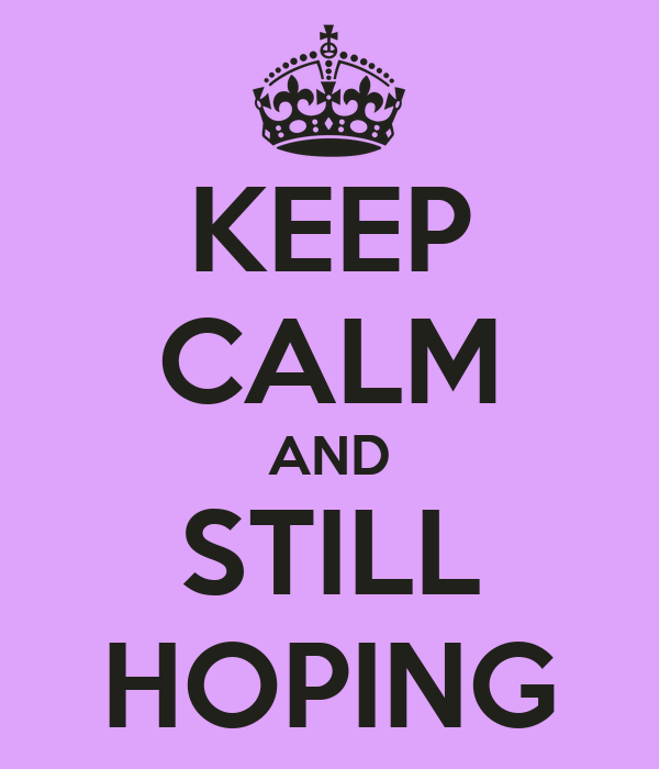 KEEP CALM AND STILL HOPING