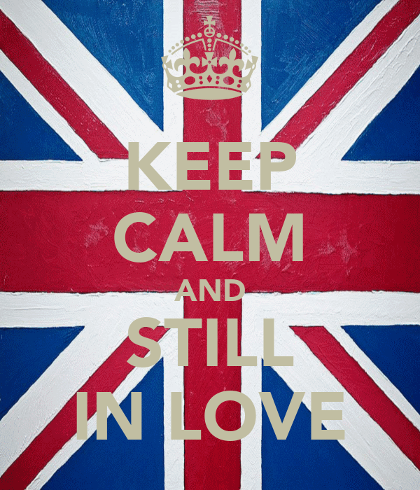 KEEP CALM AND STILL IN LOVE