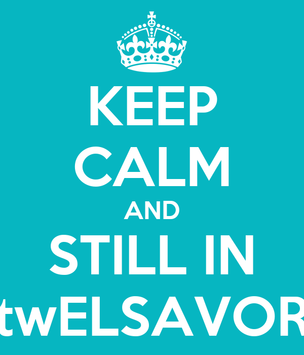 KEEP CALM AND STILL IN twELSAVOR