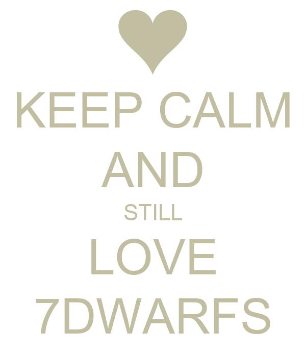 KEEP CALM AND STILL LOVE 7DWARFS