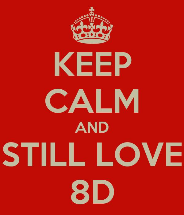 KEEP CALM AND STILL LOVE 8D