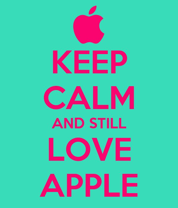 KEEP CALM AND STILL LOVE APPLE