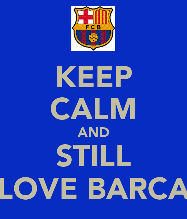 KEEP CALM AND STILL LOVE BARCA