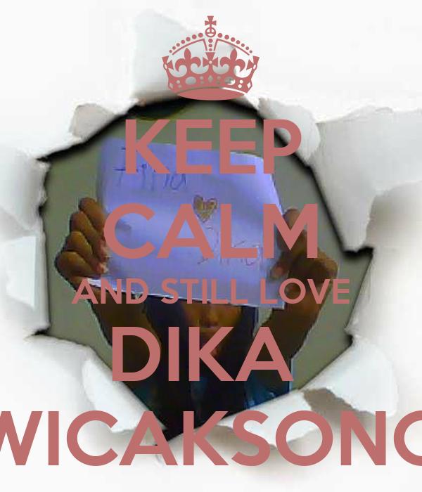 KEEP CALM AND STILL LOVE DIKA  WICAKSONO