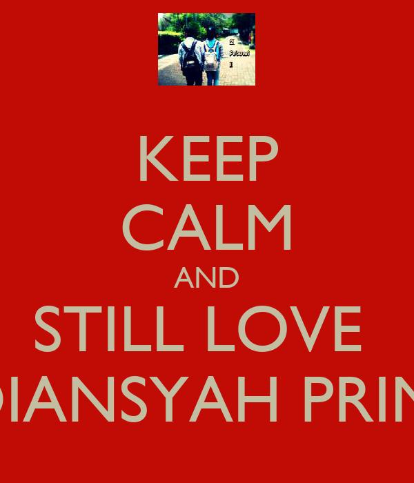 KEEP CALM AND STILL LOVE  ERDIANSYAH PRIMA.S