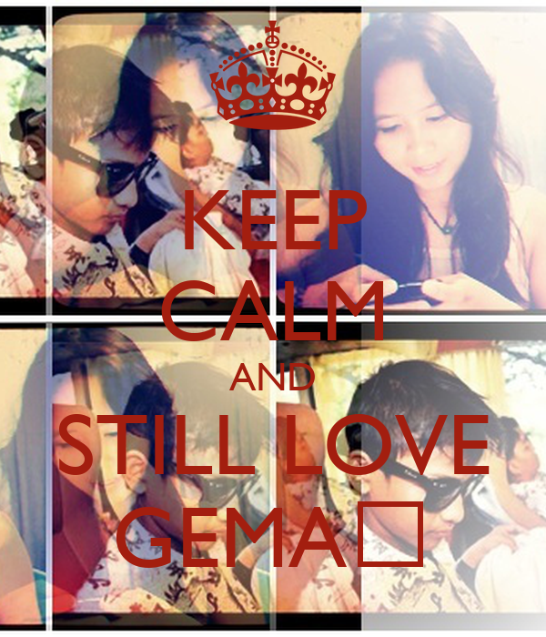 KEEP CALM AND STILL LOVE GEMA♥