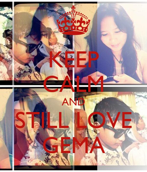 KEEP CALM AND STILL LOVE GEMA
