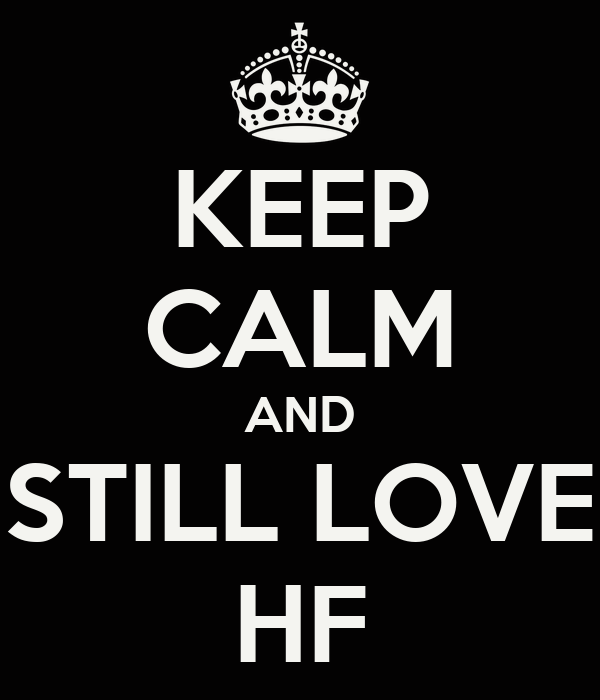 KEEP CALM AND STILL LOVE HF
