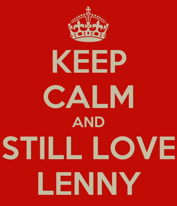 KEEP CALM AND STILL LOVE LENNY