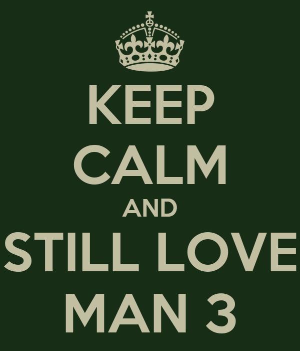 KEEP CALM AND STILL LOVE MAN 3