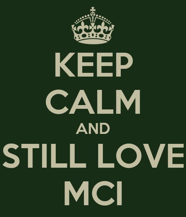 KEEP CALM AND STILL LOVE MCI