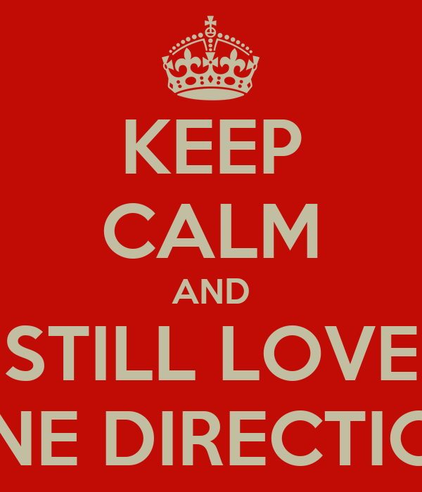 KEEP CALM AND STILL LOVE ONE DIRECTION