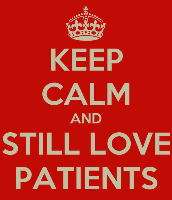 KEEP CALM AND STILL LOVE PATIENTS