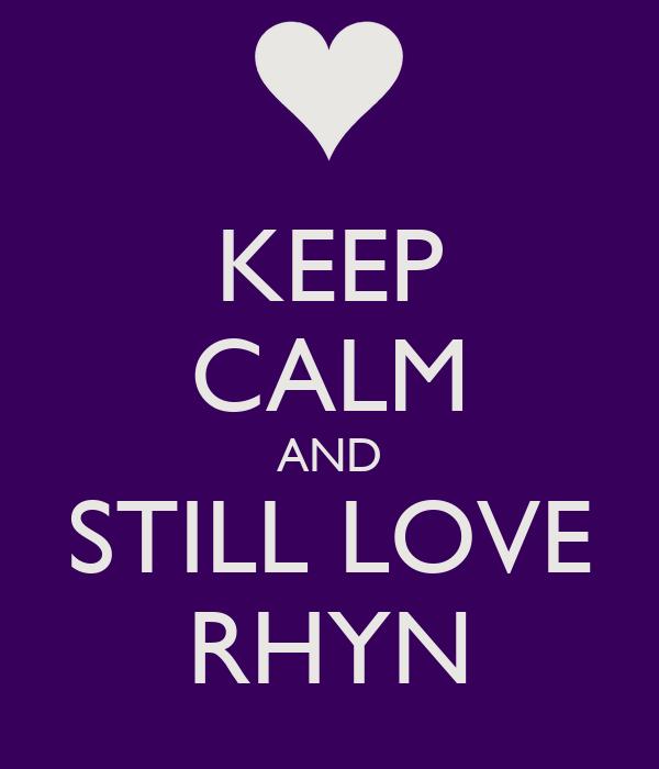 KEEP CALM AND STILL LOVE RHYN