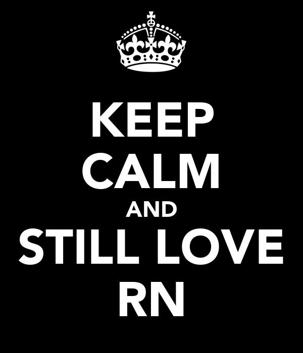 KEEP CALM AND STILL LOVE RN