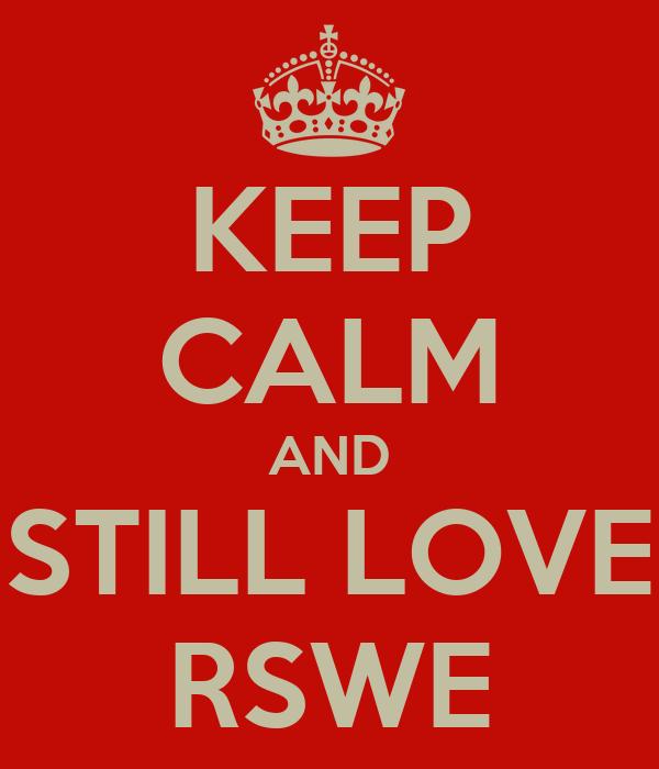 KEEP CALM AND STILL LOVE RSWE