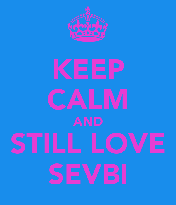 KEEP CALM AND STILL LOVE SEVBI