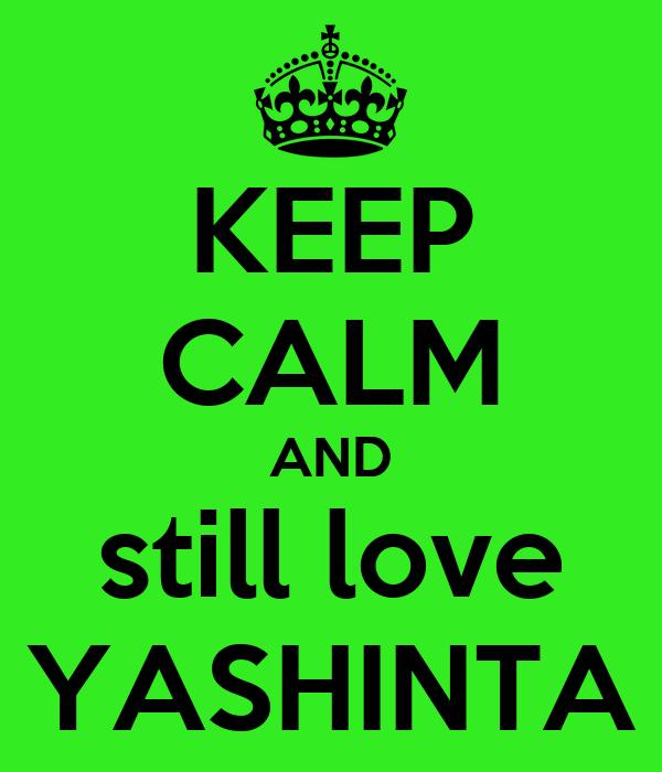 KEEP CALM AND still love YASHINTA