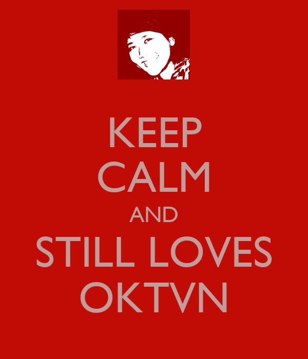 KEEP CALM AND STILL LOVES OKTVN