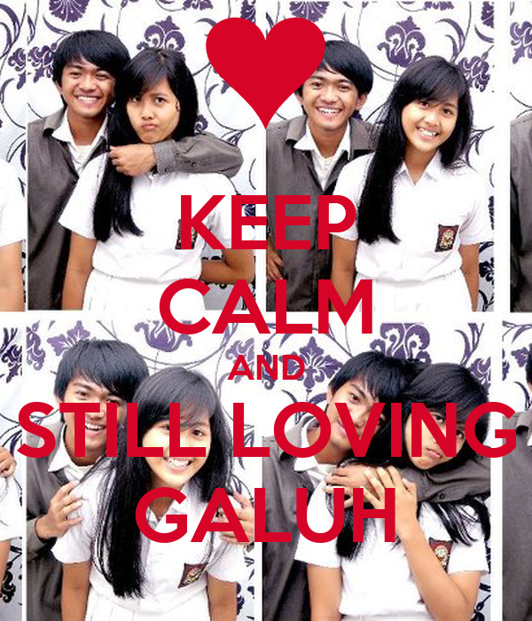 KEEP CALM AND STILL LOVING GALUH