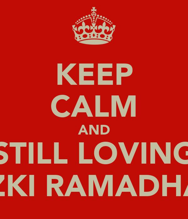 KEEP CALM AND STILL LOVING RIZKI RAMADHAN