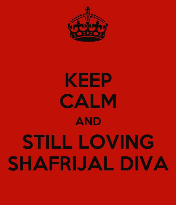 KEEP CALM AND STILL LOVING SHAFRIJAL DIVA