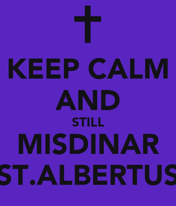 KEEP CALM AND STILL MISDINAR ST.ALBERTUS