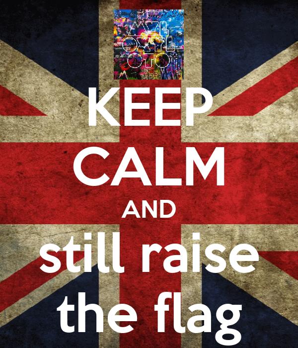 KEEP CALM AND still raise the flag