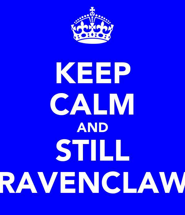 KEEP CALM AND STILL RAVENCLAW