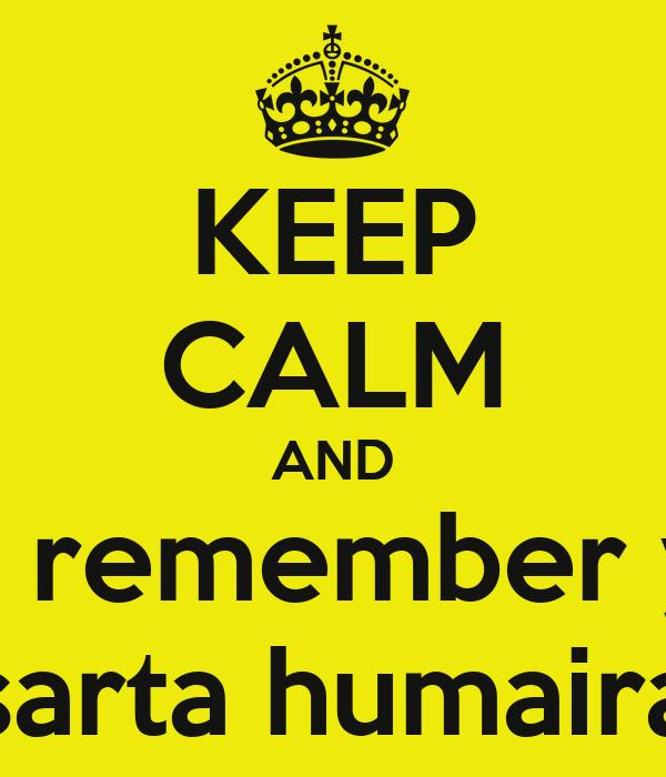 KEEP CALM AND still remember you sarta humaira