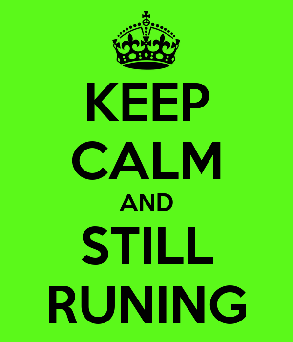 KEEP CALM AND STILL RUNING