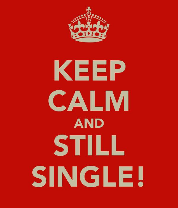 KEEP CALM AND STILL SINGLE!