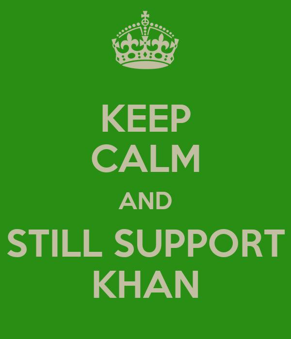 KEEP CALM AND STILL SUPPORT KHAN