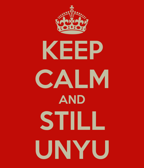 KEEP CALM AND STILL UNYU