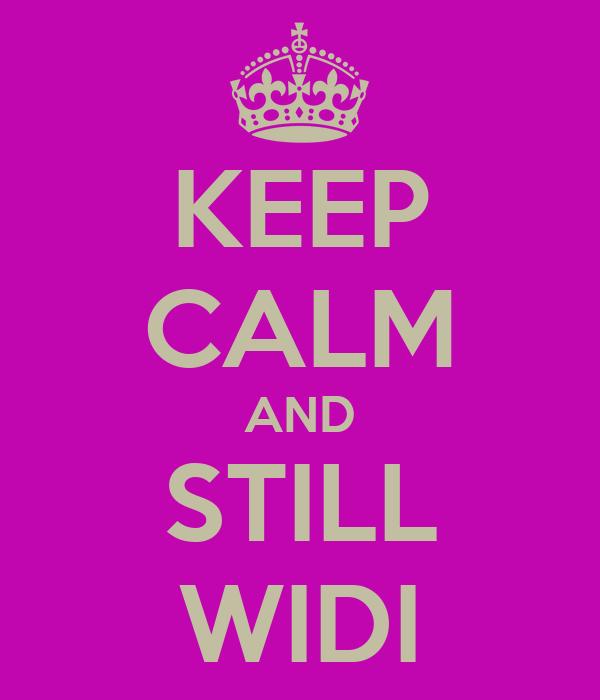 KEEP CALM AND STILL WIDI