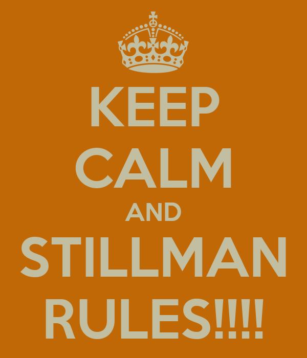 KEEP CALM AND STILLMAN RULES!!!!