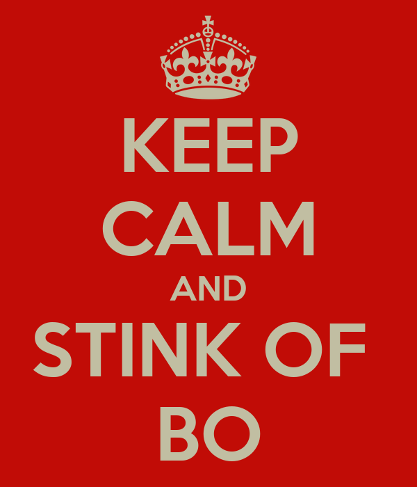 KEEP CALM AND STINK OF  BO