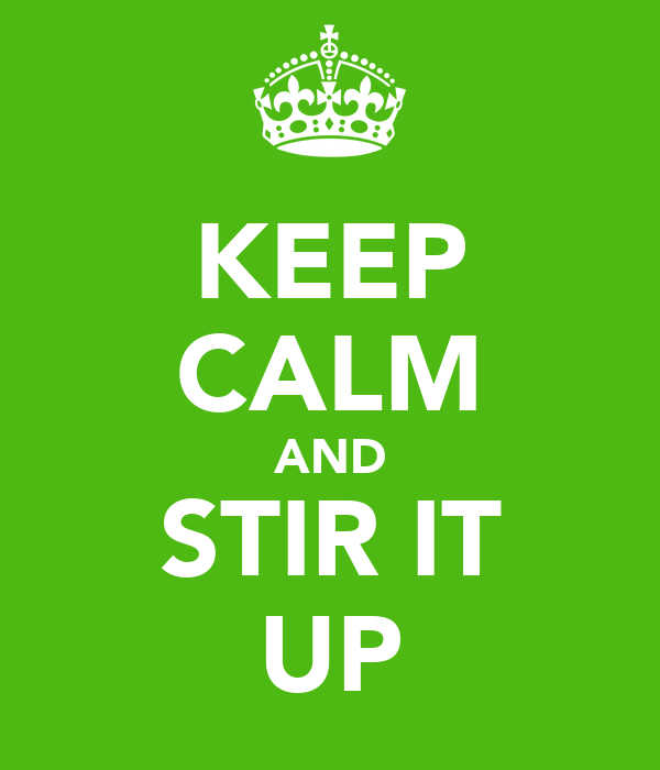 KEEP CALM AND STIR IT UP
