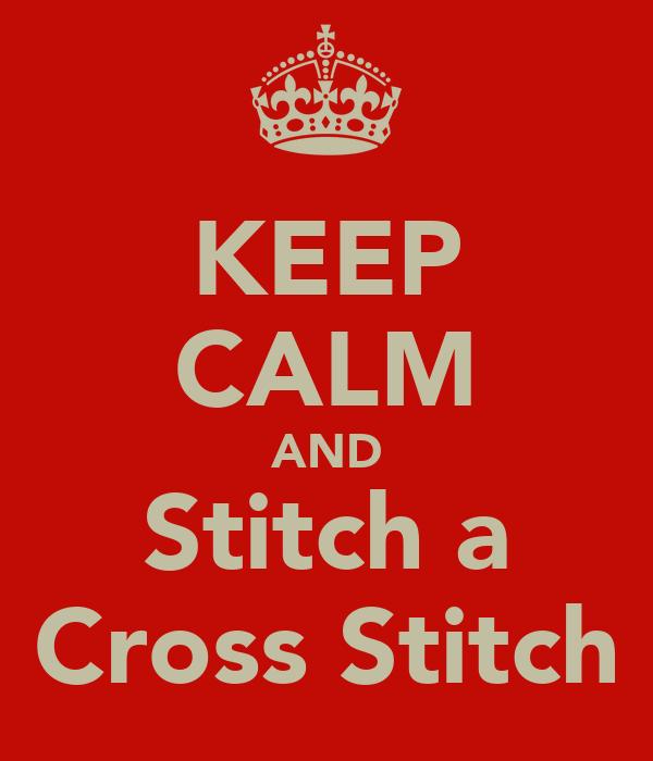 KEEP CALM AND Stitch a Cross Stitch