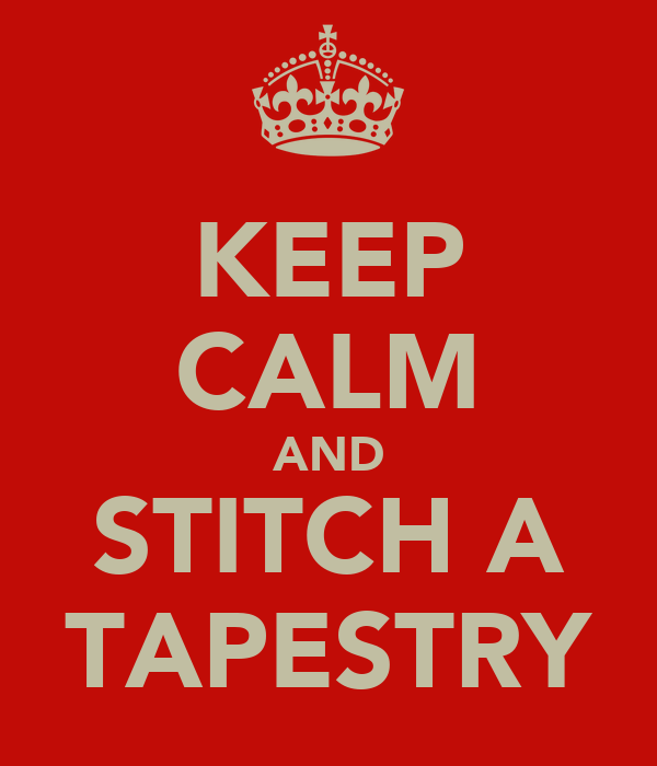 KEEP CALM AND STITCH A TAPESTRY