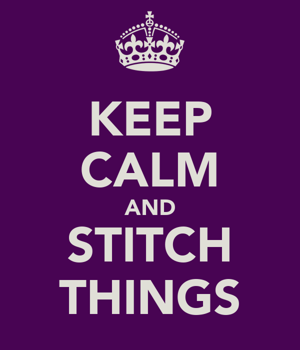 KEEP CALM AND STITCH THINGS