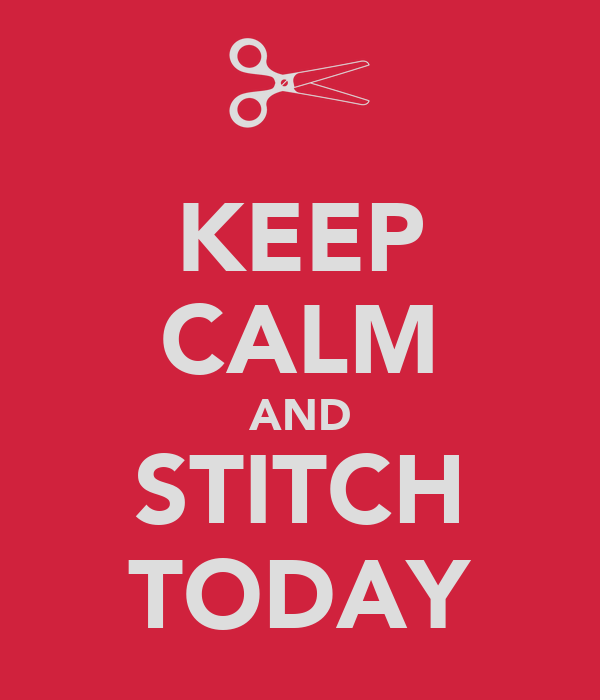 KEEP CALM AND STITCH TODAY