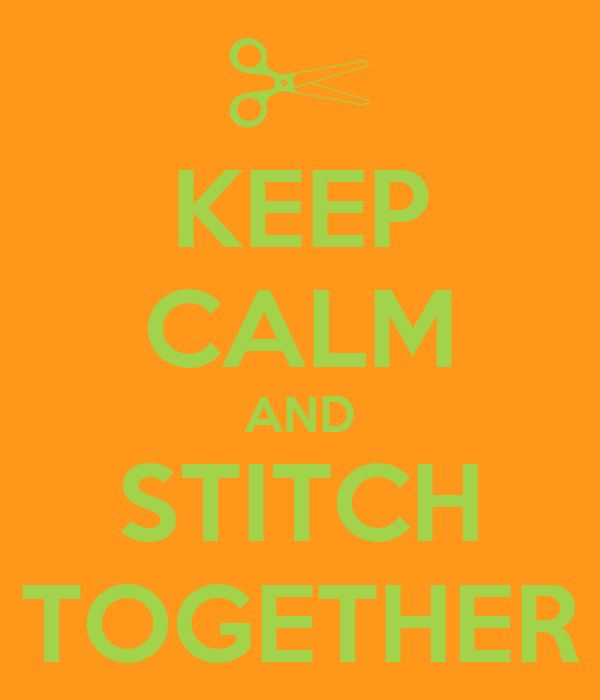 KEEP CALM AND STITCH TOGETHER