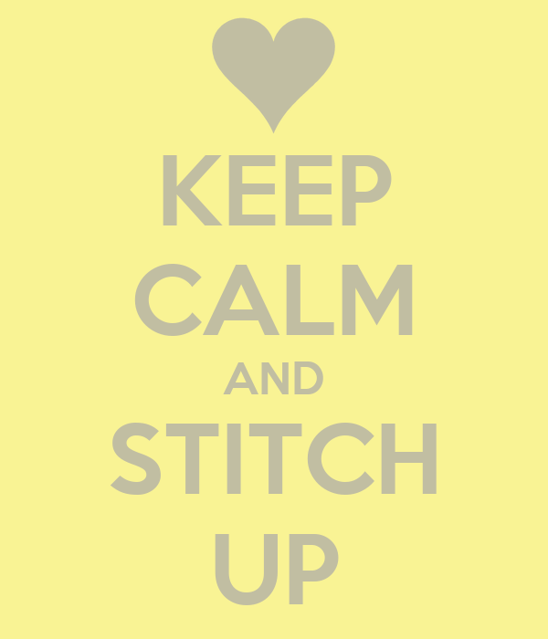 KEEP CALM AND STITCH UP